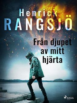 Rangsjö, Henrick - Från djupet av mitt hjärta, ebook