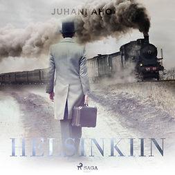 Aho, Juhani - Helsinkiin, audiobook
