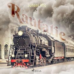 Aho, Juhani - Rautatie, äänikirja