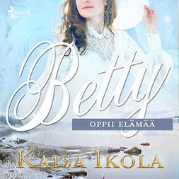 Ikola, Kaisa - Betty oppii elämää, äänikirja
