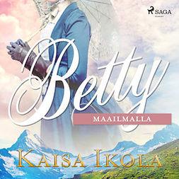 Ikola, Kaisa - Betty maailmalla, äänikirja