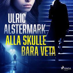 Alstermark, Ulric - Alla skulle bara veta, audiobook