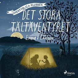 Larsson, Emma V - Det stora tältäventyret, audiobook