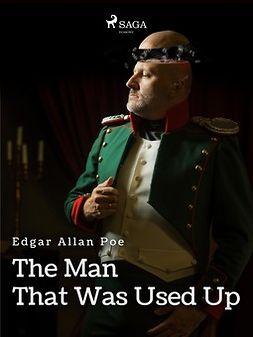 Poe, Edgar Allan - The Man That Was Used Up, e-kirja