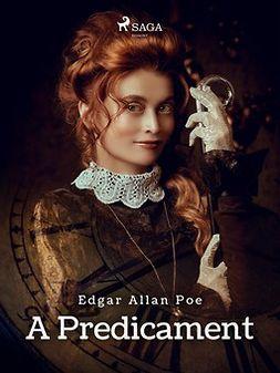 Poe, Edgar Allan - A Predicament, ebook