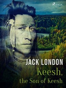 London, Jack - Keesh, the Son of Keesh, ebook