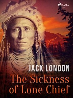 London, Jack - The Sickness of Lone Chief, ebook