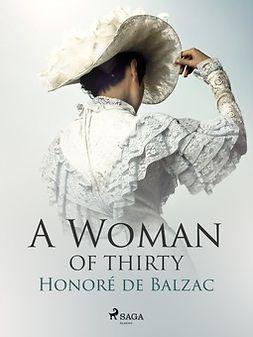 Balzac, Honoré de - A Woman of Thirty, ebook