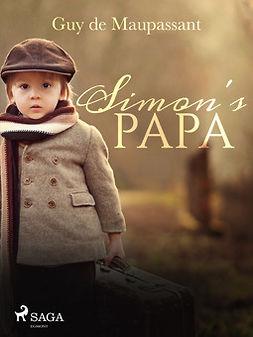 Maupassant, Guy de - Simon's Papa, e-kirja