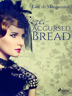 Maupassant, Guy de - The Accursed Bread, e-kirja