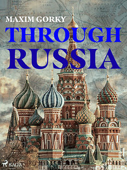Gorky, Maxim - Through Russia, ebook