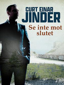 Jinder, Curt Einar - Se inte mot slutet, e-kirja