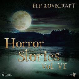 Lovecraft, H. P. - H. P. Lovecraft - Horror Stories Vol. VI, audiobook