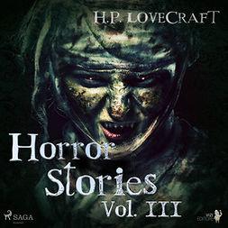 Lovecraft, H. P. - H. P. Lovecraft - Horror Stories Vol. III, audiobook