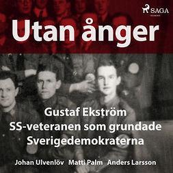 Ulvenlöv, Johan - Utan ånger: Gustaf Ekström, SS-veteranen som grundade Sverigedemokraterna, audiobook