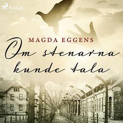 Eggens, Magda - Om stenarna kunde tala, audiobook