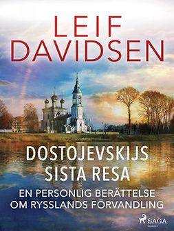 Davidsen, Leif - Dostojevskijs sista resa: en personlig berättelse om Rysslands förvandling, e-kirja