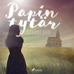Aho, Juhani - Papin tytär, äänikirja