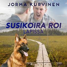 Kurvinen, Jorma - Susikoira Roi Lapissa, äänikirja