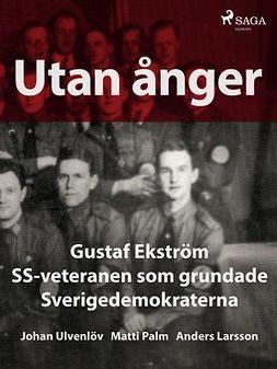 Ulvenlöv, Johan - Utan ånger: Gustaf Ekström, SS-veteranen som grundade Sverigedemokraterna, ebook