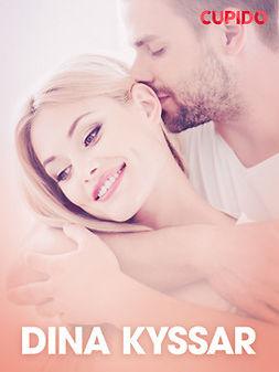 Bohman, Marcus - Dina kyssar - erotiska noveller, ebook