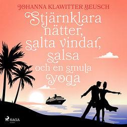 Beusch, Johanna Klawitter - Stjärnklara nätter, salta vindar, salsa och en smula yoga, audiobook