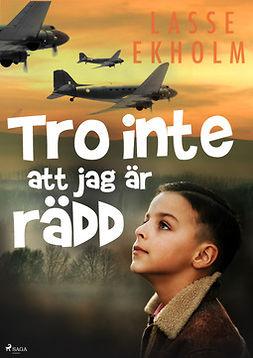 Ekholm, Lasse - Tro inte att jag är rädd, ebook