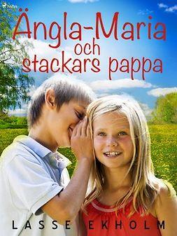 Ekholm, Lasse - Ängla-Maria och stackars pappa, ebook