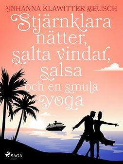 Beusch, Johanna Klawitter - Stjärnklara nätter, salta vindar, salsa och en smula yoga, ebook