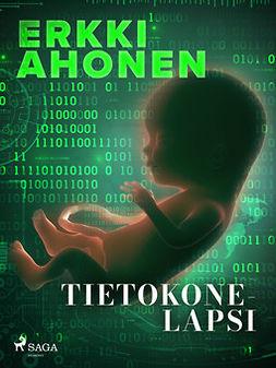 Ahonen, Erkki - Tietokonelapsi, e-kirja