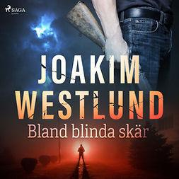 Westlund, Joakim - Bland blinda skär, audiobook