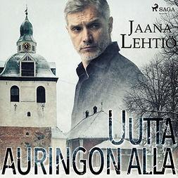 Lehtiö, Jaana - Uutta auringon alla, audiobook
