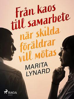 Lynard, Marita - Från kaos till samarbete: när skilda föräldrar vill mötas, ebook