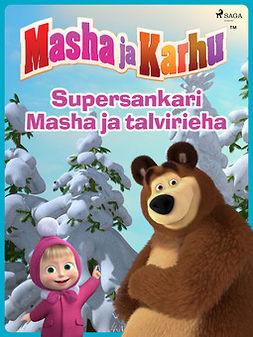 - Masha ja Karhu - Supersankari Masha ja talvirieha, e-kirja