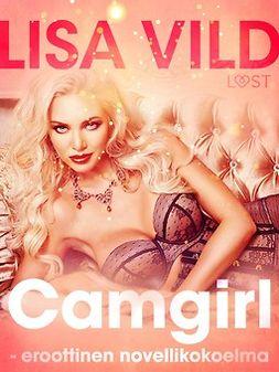 Vild, Lisa - Camgirl - eroottinen novellikokoelma, ebook