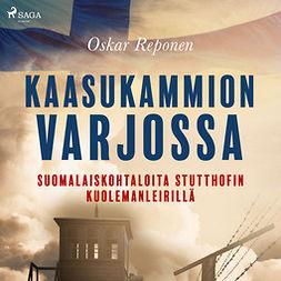 Reponen, Oskar - Kaasukammion varjossa: suomalaiskohtaloita Stutthofin kuolemanleirillä, äänikirja