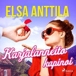 Anttila, Elsa - Karjalanneito kapinoi, äänikirja