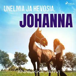 Järvi, Annukka - Unelmia ja hevosia, Johanna, äänikirja