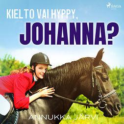 Järvi, Annukka - Kielto vai hyppy, Johanna?, äänikirja