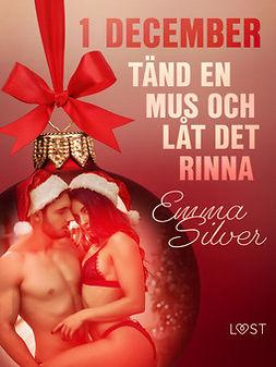 Silver, Emma - 1 december: Tänd en mus och låt det rinna - en erotisk julkalender, ebook