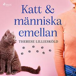 Lilliesköld, Therese - Katt och människa emellan, äänikirja