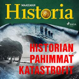 Heikkilä, Harri - Historian pahimmat katastrofit, audiobook
