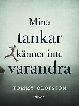 Olofsson, Tommy - Mina tankar känner inte varandra, ebook