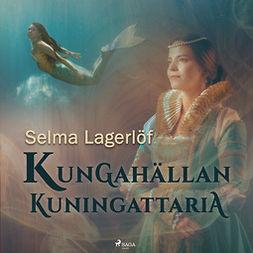 Lagerlöf, Selma - Kungahällan kuningattaria, audiobook