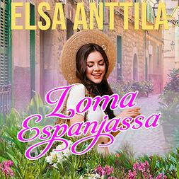 Anttila, Elsa - Loma Espanjassa, äänikirja