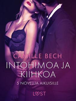 Bech, Camille - Intohimoa ja kiihkoa: 5 novellia aikuisille, e-kirja