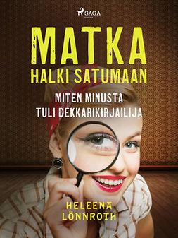 Lönnroth, Heleena - Matka halki Satumaan: miten minusta tuli dekkarikirjailija, ebook
