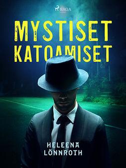 Lönnroth, Heleena - Mystiset katoamiset, ebook