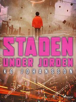 Johansson, KG - Staden under jorden, ebook