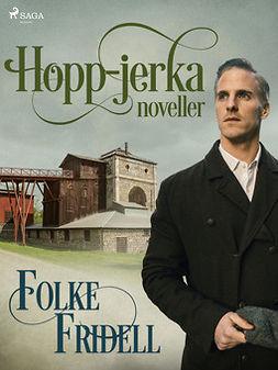 Fridell, Folke - Hopp-jerka : noveller, ebook